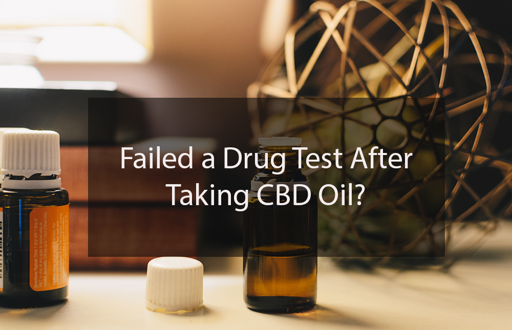 Failed a Drug Test After Taking CBD Oil