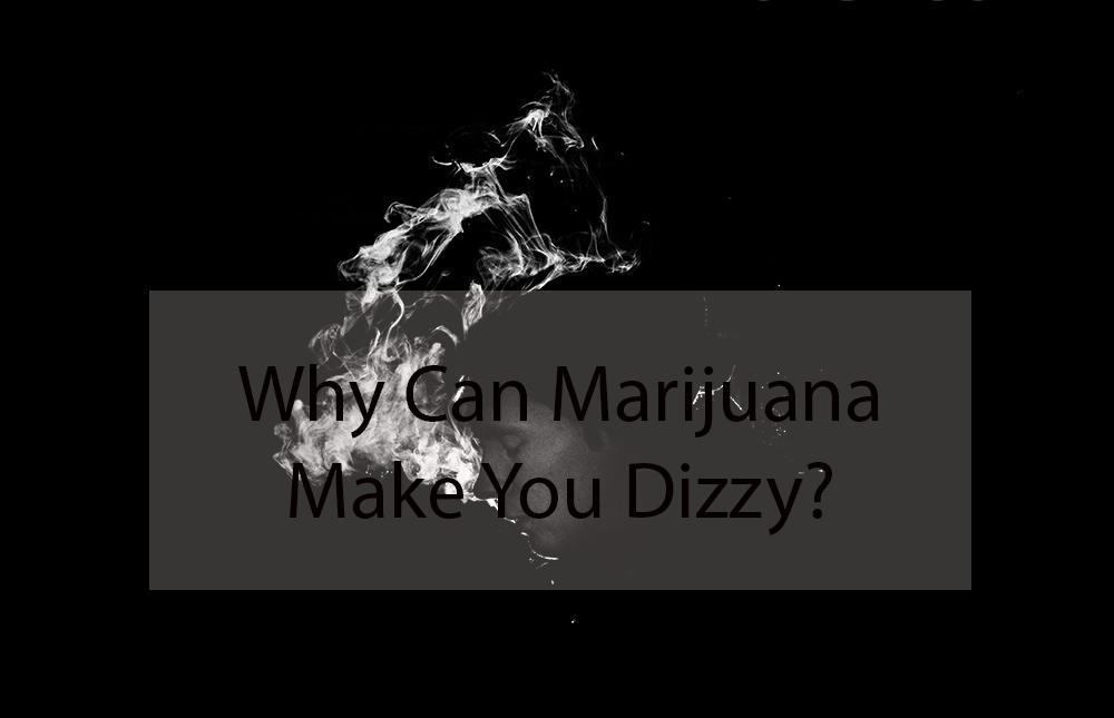 Why Can Marijuana Make You Dizzy